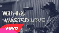 City and Colour - Wasted Love - Lyric Video
