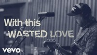 Wasted Love (Lyric Video)