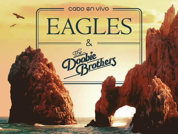 Cabo En Vivo Presents Eagles and The Doobie Brothers
