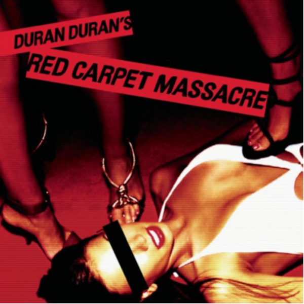 DURAN DURAN – RED CARPET MASSACRE - Cover Art