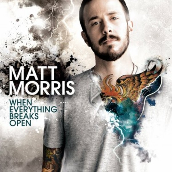MATT MORRIS – WHEN EVERYTHING BREAKS OPEN - Cover Art