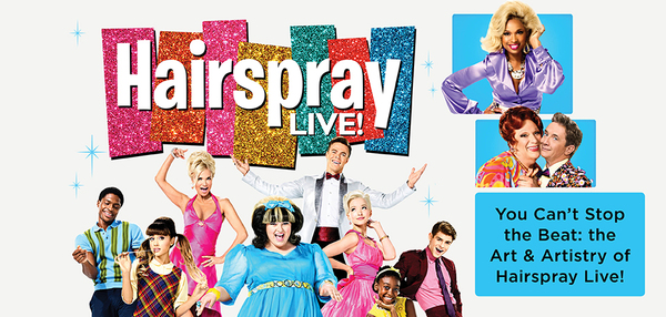 THE PALEY CENTER FOR MEDIA PRESENTS YOU CAN'T STOP THE BEAT: THE ART & ARTISTRY OF NBC'S HAIRSPRAY LIVE!