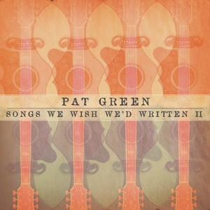"Pat Green to Release ""Songs We Wish We'd Written II"".  Album Due February 28, 2012 on Sugar Hill Records."