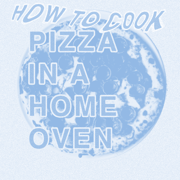 TIPS ON BAKING PIZZA IN A HOME OVEN.