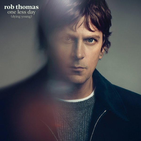 "Rob Thomas Announces New Single ""One Less Day (Dying Young)"""