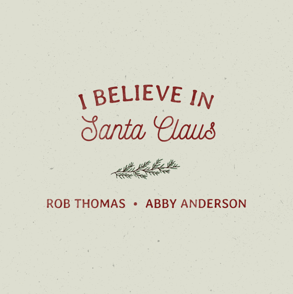 "ROB THOMAS AND ABBY ANDERSON  ""I BELIEVE IN SANTA CLAUS"""