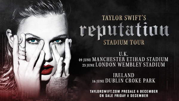 SECOND ROUND OF U.K. AND IRELAND DATES ON TAYLOR SWIFT'S reputation STADIUM TOUR ON SALE NOW