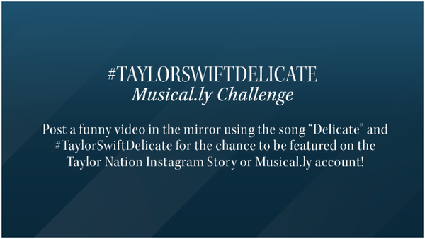 MUSICAL.LY CHALLENGE: POST A #TAYLORSWIFTDELICATE VIDEO FOR THE CHANCE TO BE FEATURED ON TAYLOR NATION
