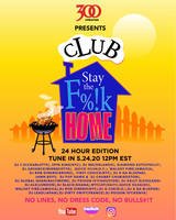 300 Entertainment & 300 Creates announce Club Stay the F*%$ Home 24 Hour Edition