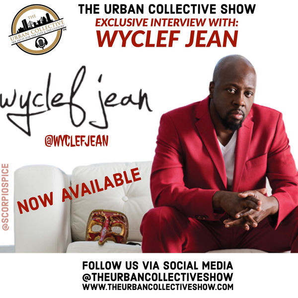 The Urban Collective Show: Wyclef Jean Exclusive Interview